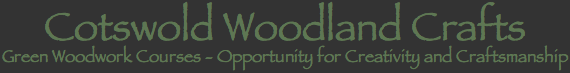 Cotswold Woodland Crafts. Green Woodwork Courses - Opportunity for Creativity and Craftsmanship